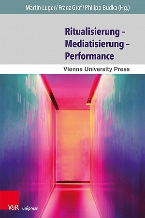 Ritualisierung - Mediatisierung - Performance (2019, V&R Unipress/Vienna University Press)